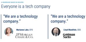 "JP Morgan and Goldman Sachs say ""We are a technology company."""